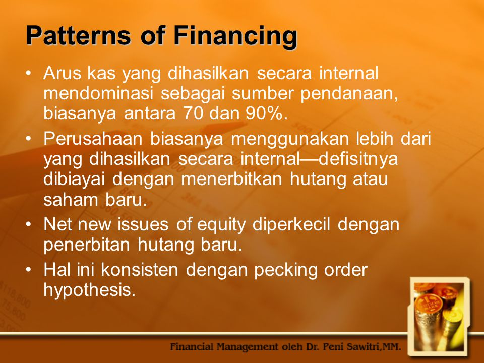 Patterns of Financing Arus kas yang dihasilkan secara internal mendominasi sebagai sumber pendanaan, biasanya antara 70 dan 90%.