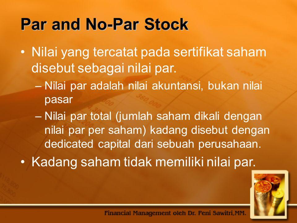 Par and No-Par Stock Nilai yang tercatat pada sertifikat saham disebut sebagai nilai par. Nilai par adalah nilai akuntansi, bukan nilai pasar.