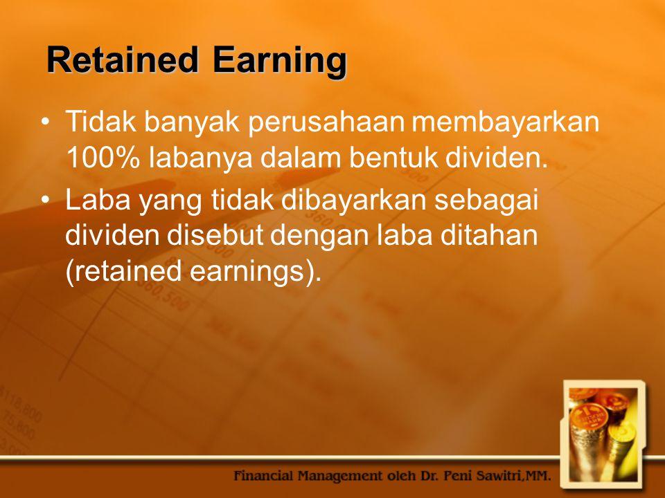 Retained Earning Tidak banyak perusahaan membayarkan 100% labanya dalam bentuk dividen.