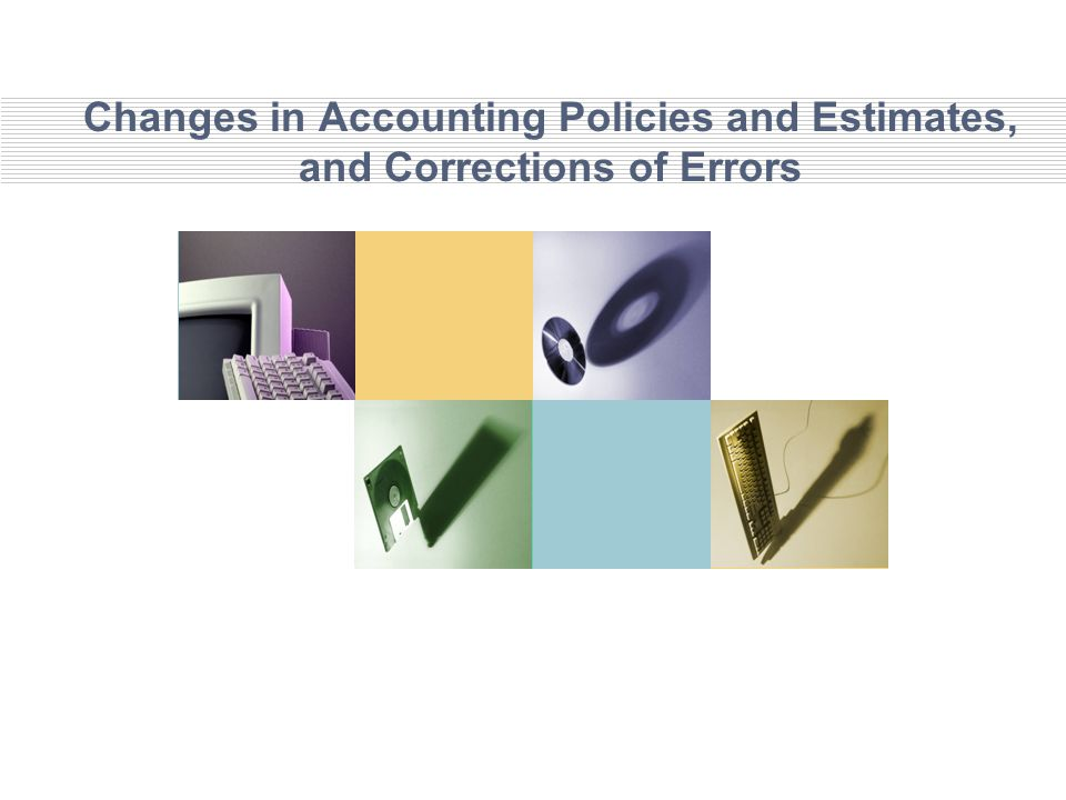 Changes in Accounting Policies and Estimates, and Corrections of Errors