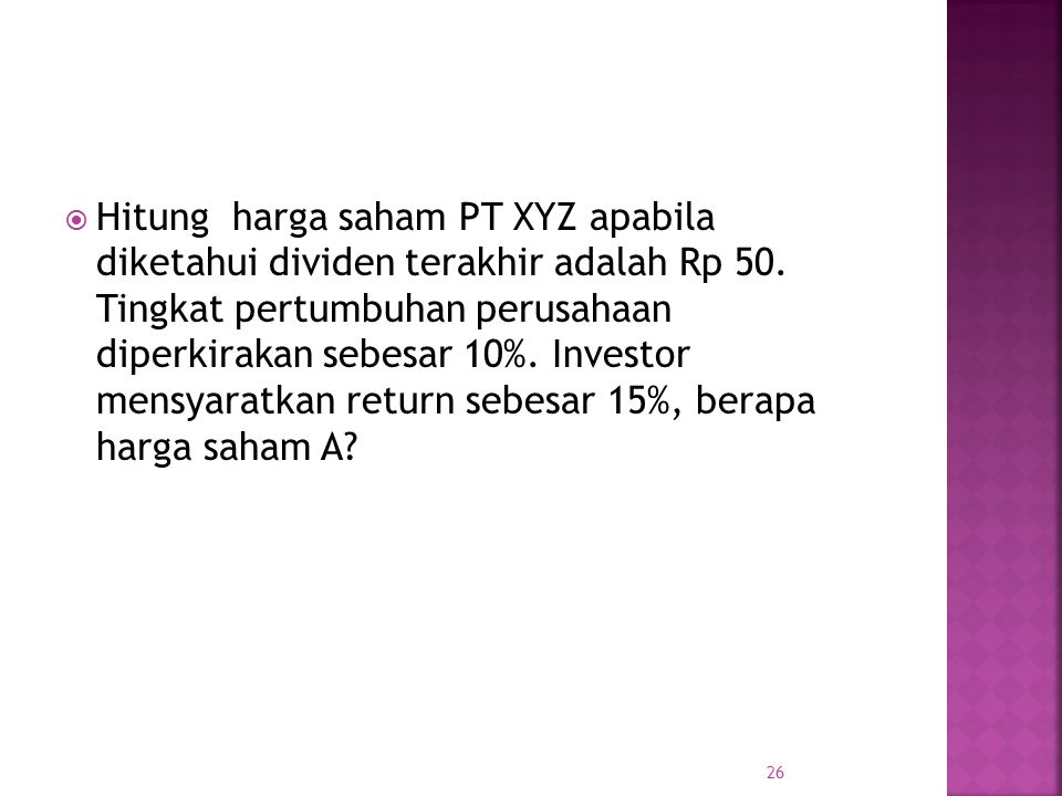 Hitung harga saham PT XYZ apabila diketahui dividen terakhir adalah Rp 50.