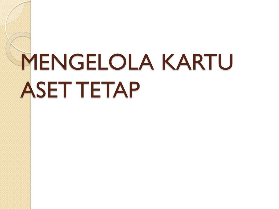 MENGELOLA KARTU ASET TETAP