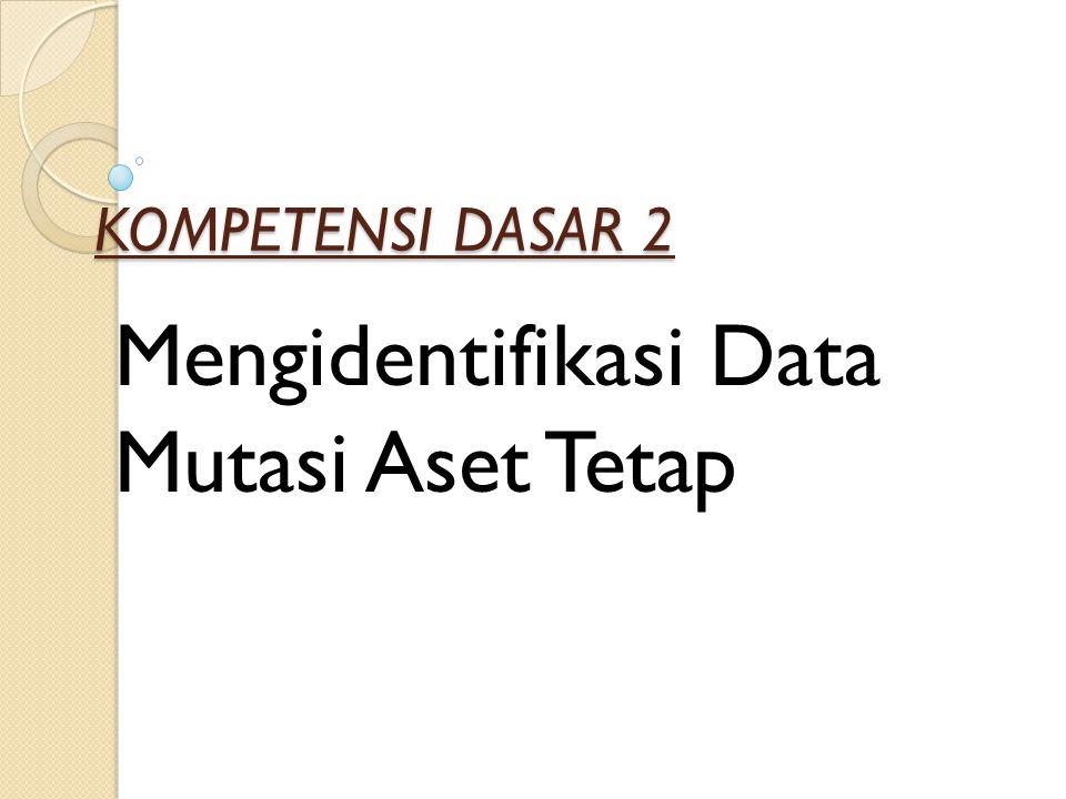 Mengidentifikasi Data Mutasi Aset Tetap