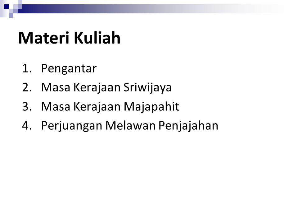 Materi Kuliah 1. Pengantar 2. Masa Kerajaan Sriwijaya