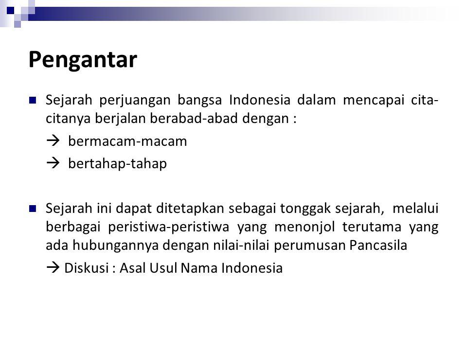 Pengantar Sejarah perjuangan bangsa Indonesia dalam mencapai cita-citanya berjalan berabad-abad dengan :