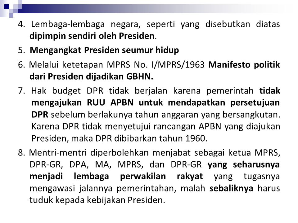 4. Lembaga-lembaga negara, seperti yang disebutkan diatas dipimpin sendiri oleh Presiden.