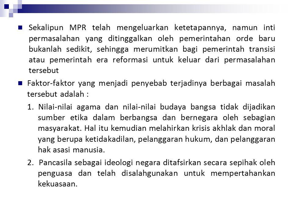 Sekalipun MPR telah mengeluarkan ketetapannya, namun inti permasalahan yang ditinggalkan oleh pemerintahan orde baru bukanlah sedikit, sehingga merumitkan bagi pemerintah transisi atau pemerintah era reformasi untuk keluar dari permasalahan tersebut