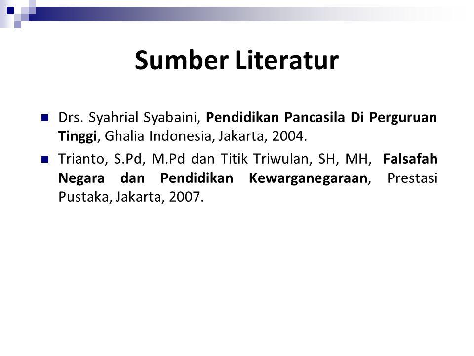 Sumber Literatur Drs. Syahrial Syabaini, Pendidikan Pancasila Di Perguruan Tinggi, Ghalia Indonesia, Jakarta, 2004.