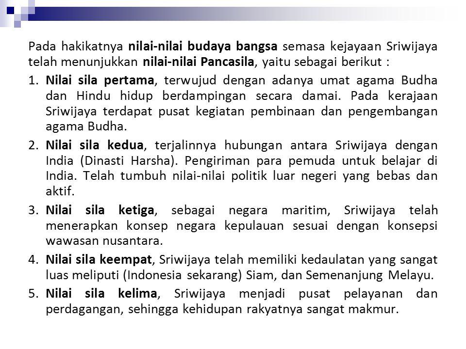 Pada hakikatnya nilai-nilai budaya bangsa semasa kejayaan Sriwijaya telah menunjukkan nilai-nilai Pancasila, yaitu sebagai berikut :