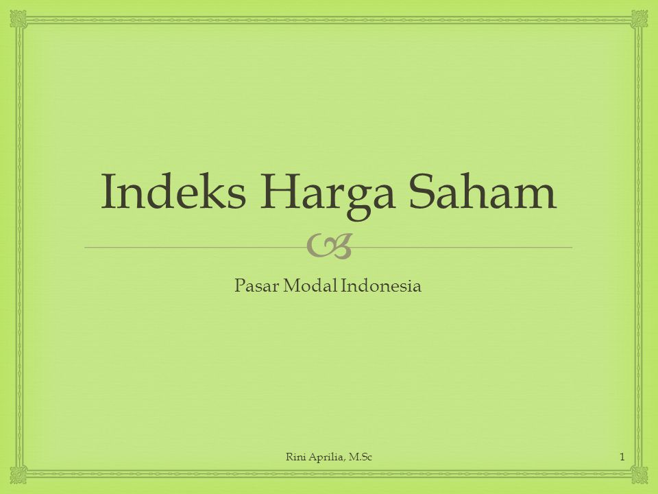 Indeks Harga Saham Pasar Modal Indonesia Rini Aprilia, M.Sc