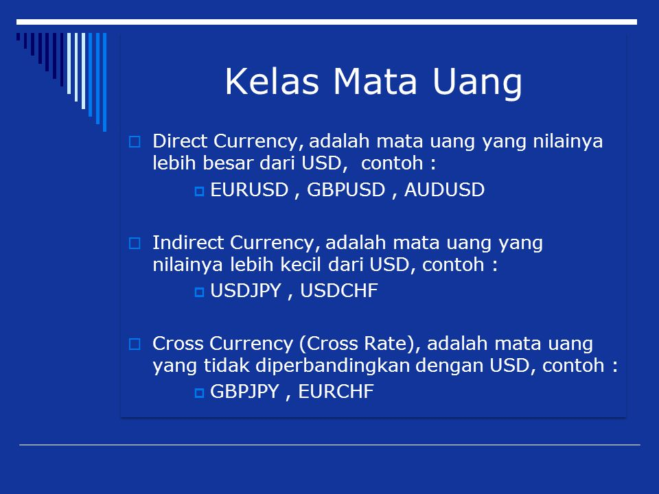 Kelas Mata Uang Direct Currency, adalah mata uang yang nilainya lebih besar dari USD, contoh : EURUSD , GBPUSD , AUDUSD.