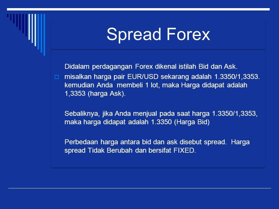 Spread Forex Didalam perdagangan Forex dikenal istilah Bid dan Ask.