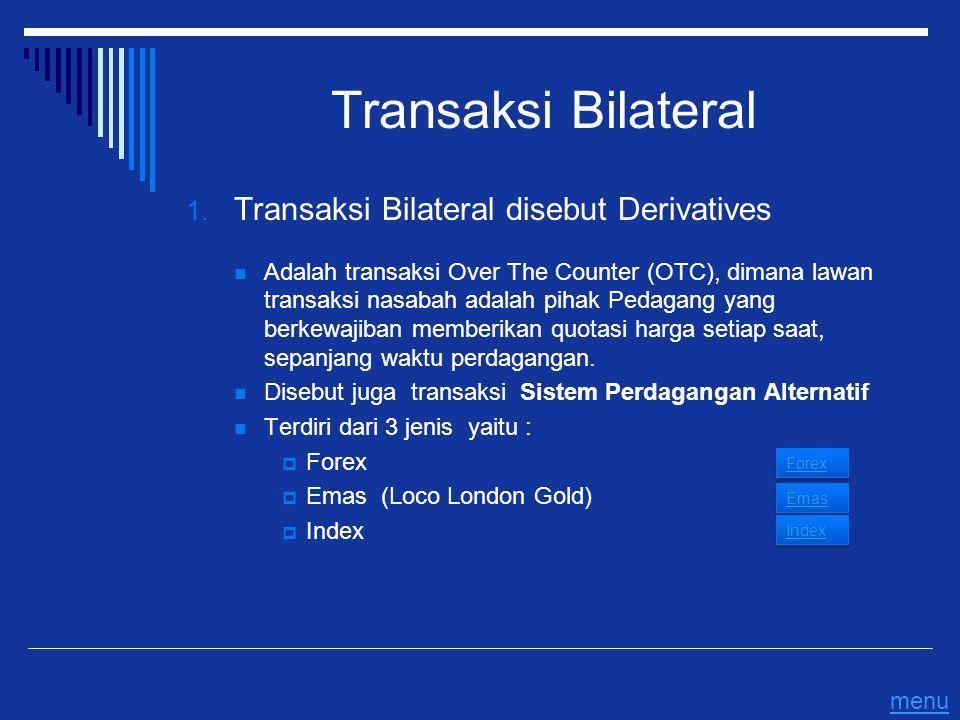 Transaksi Bilateral Transaksi Bilateral disebut Derivatives