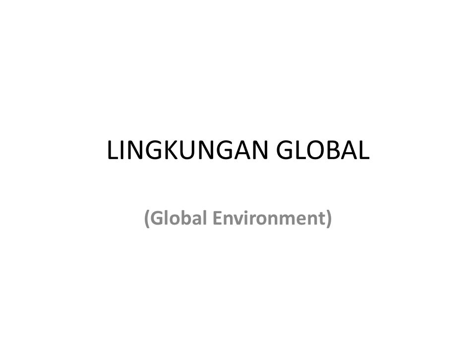 LINGKUNGAN GLOBAL (Global Environment)