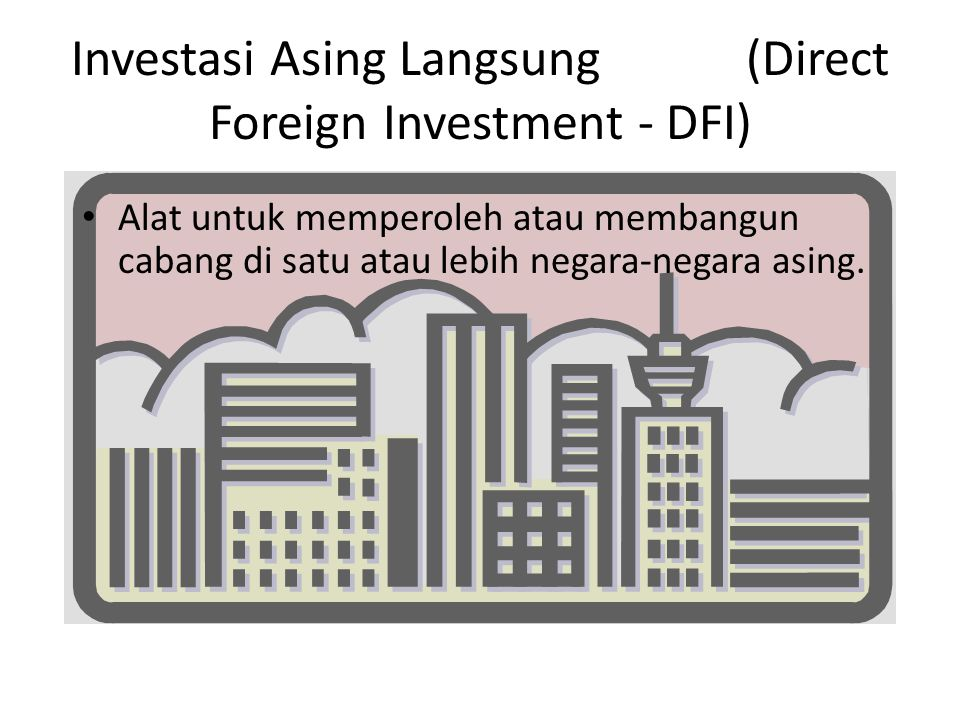 Investasi Asing Langsung (Direct Foreign Investment - DFI)
