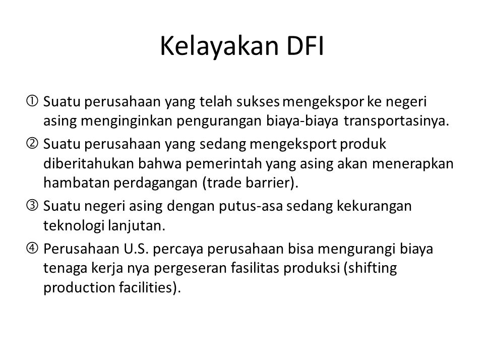 Kelayakan DFI Suatu perusahaan yang telah sukses mengekspor ke negeri asing menginginkan pengurangan biaya-biaya transportasinya.