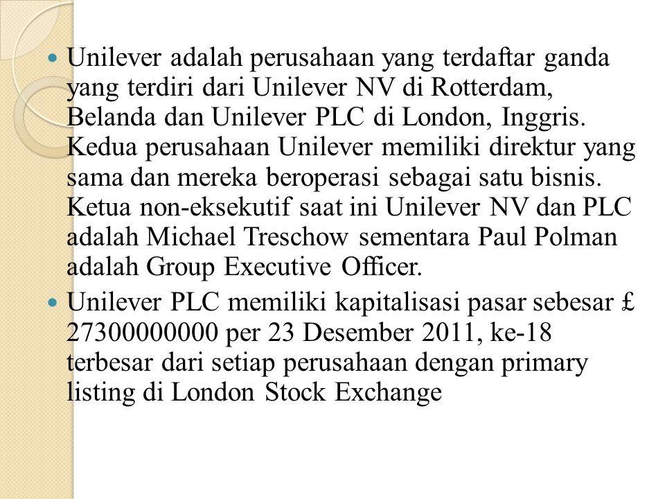 Unilever adalah perusahaan yang terdaftar ganda yang terdiri dari Unilever NV di Rotterdam, Belanda dan Unilever PLC di London, Inggris. Kedua perusahaan Unilever memiliki direktur yang sama dan mereka beroperasi sebagai satu bisnis. Ketua non-eksekutif saat ini Unilever NV dan PLC adalah Michael Treschow sementara Paul Polman adalah Group Executive Officer.