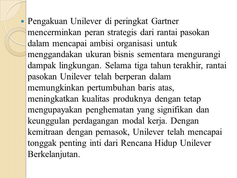 Pengakuan Unilever di peringkat Gartner mencerminkan peran strategis dari rantai pasokan dalam mencapai ambisi organisasi untuk menggandakan ukuran bisnis sementara mengurangi dampak lingkungan.