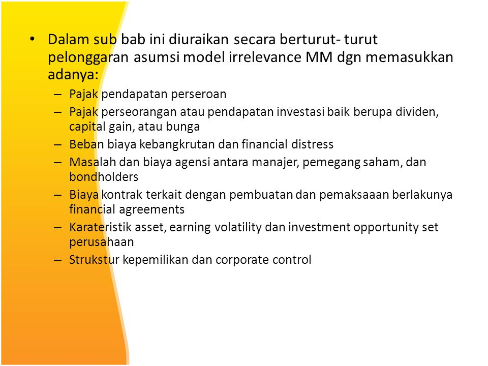 Dalam sub bab ini diuraikan secara berturut- turut pelonggaran asumsi model irrelevance MM dgn memasukkan adanya: