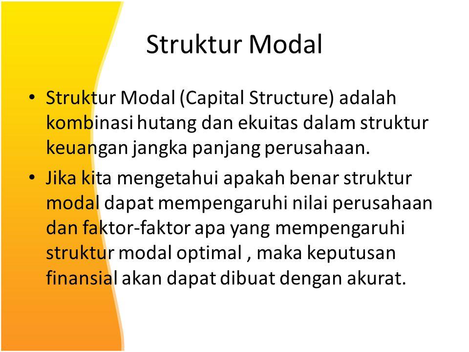 Struktur Modal Struktur Modal (Capital Structure) adalah kombinasi hutang dan ekuitas dalam struktur keuangan jangka panjang perusahaan.
