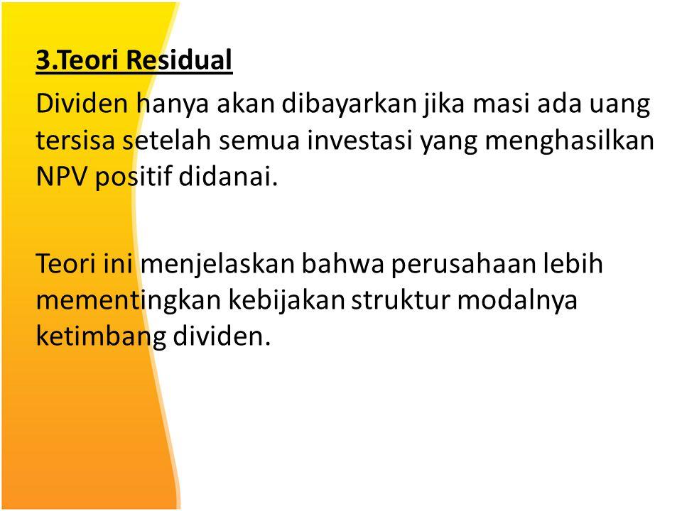 3.Teori Residual Dividen hanya akan dibayarkan jika masi ada uang tersisa setelah semua investasi yang menghasilkan NPV positif didanai.