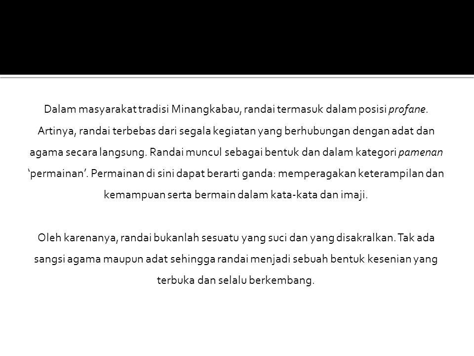 Dalam masyarakat tradisi Minangkabau, randai termasuk dalam posisi profane.