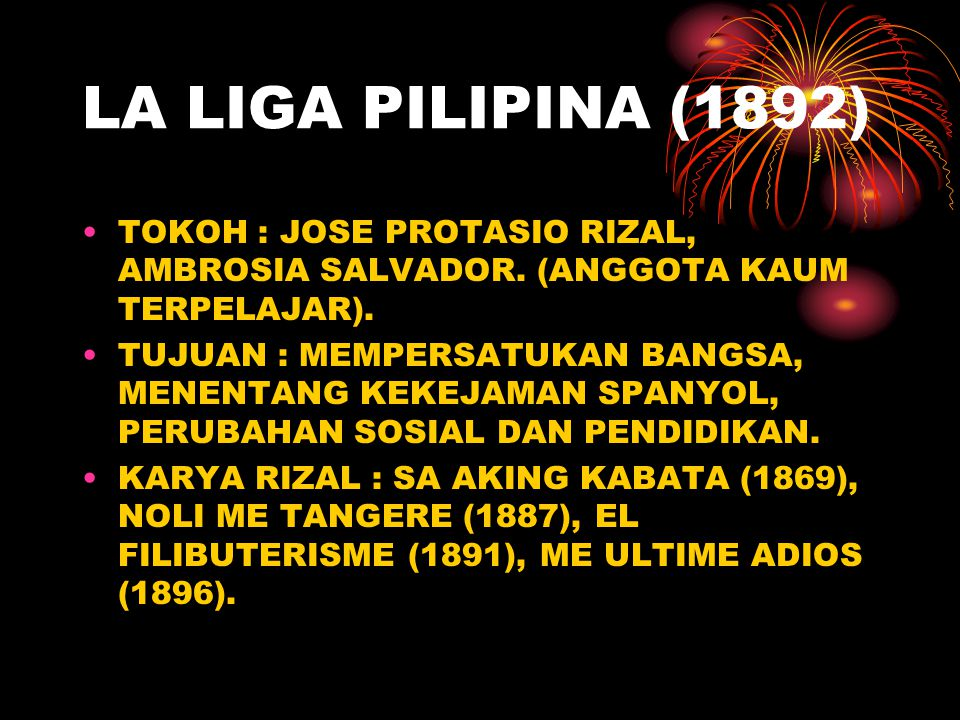 LA LIGA PILIPINA (1892) TOKOH : JOSE PROTASIO RIZAL, AMBROSIA SALVADOR. (ANGGOTA KAUM TERPELAJAR).