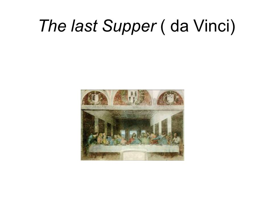 The last Supper ( da Vinci)