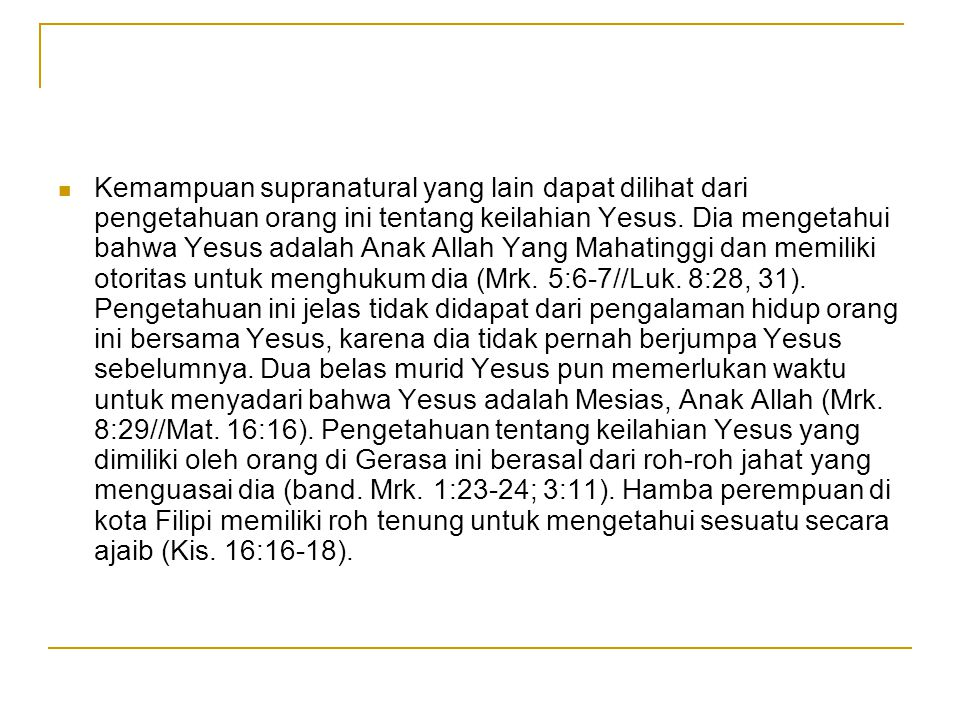 Kemampuan supranatural yang lain dapat dilihat dari pengetahuan orang ini tentang keilahian Yesus.