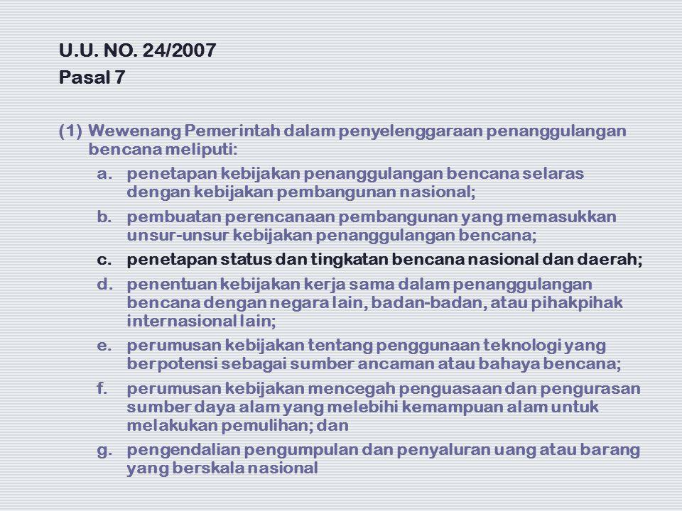 U.U. NO. 24/2007 Pasal 7. (1) Wewenang Pemerintah dalam penyelenggaraan penanggulangan bencana meliputi: