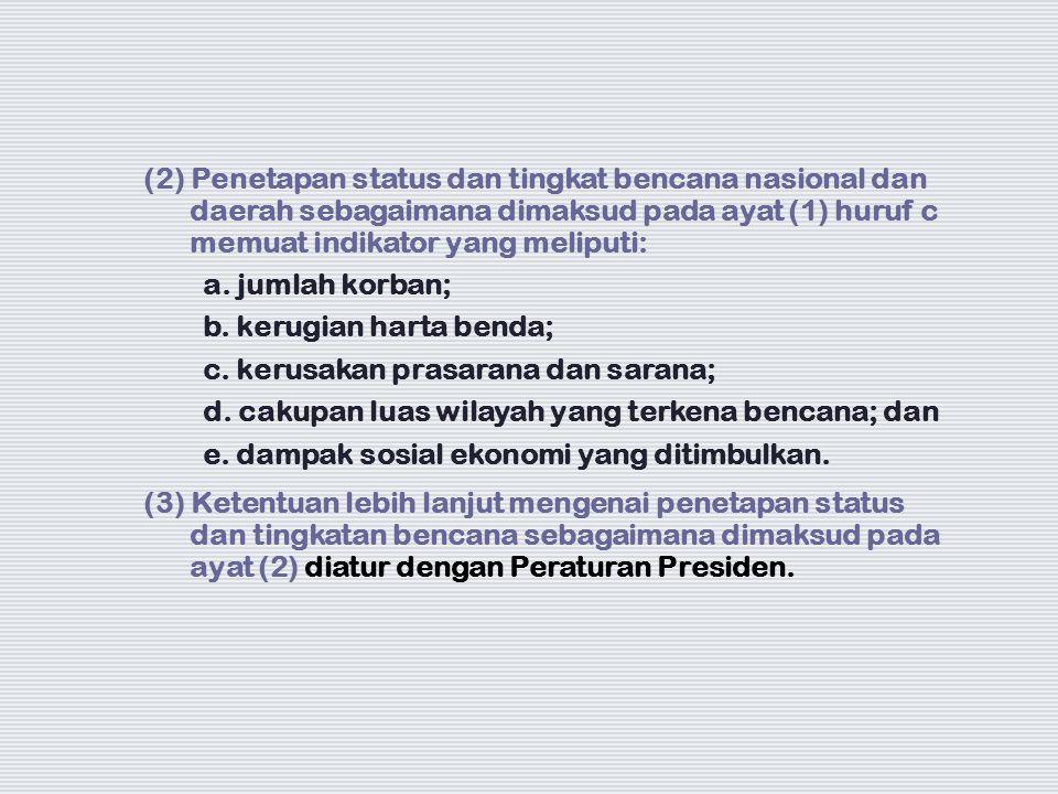 (2) Penetapan status dan tingkat bencana nasional dan daerah sebagaimana dimaksud pada ayat (1) huruf c memuat indikator yang meliputi: