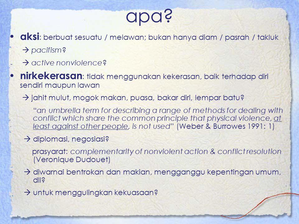 apa aksi: berbuat sesuatu / melawan; bukan hanya diam / pasrah / takluk.  pacifism  active nonviolence
