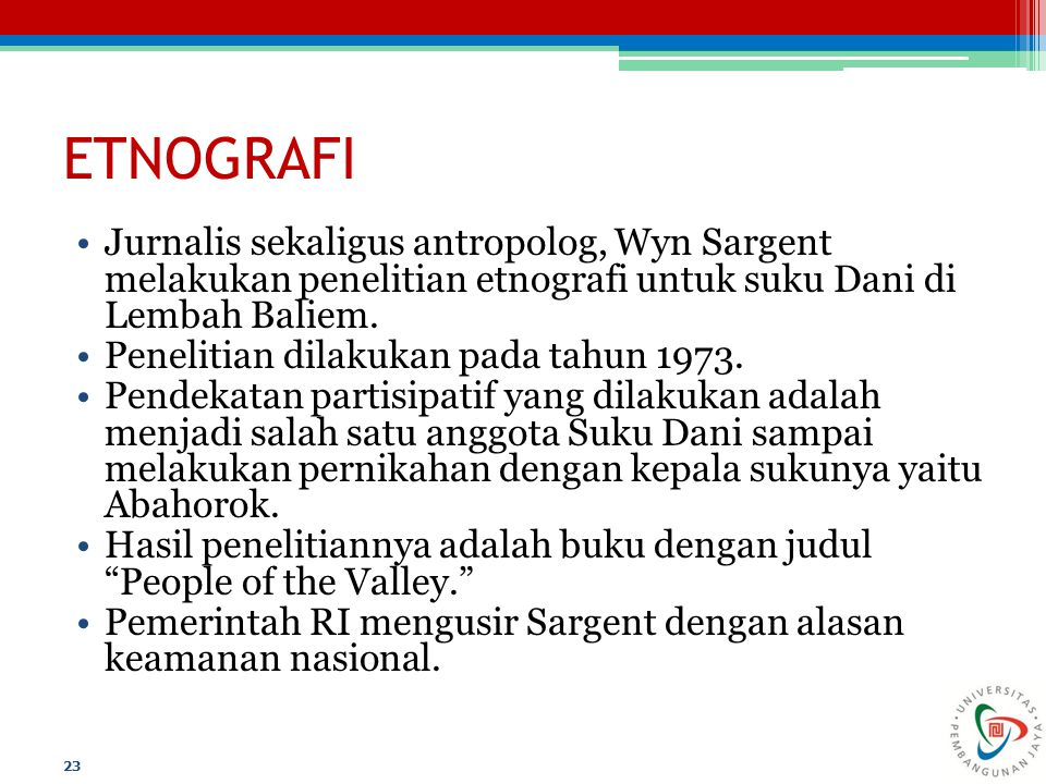 ETNOGRAFI Jurnalis sekaligus antropolog, Wyn Sargent melakukan penelitian etnografi untuk suku Dani di Lembah Baliem.