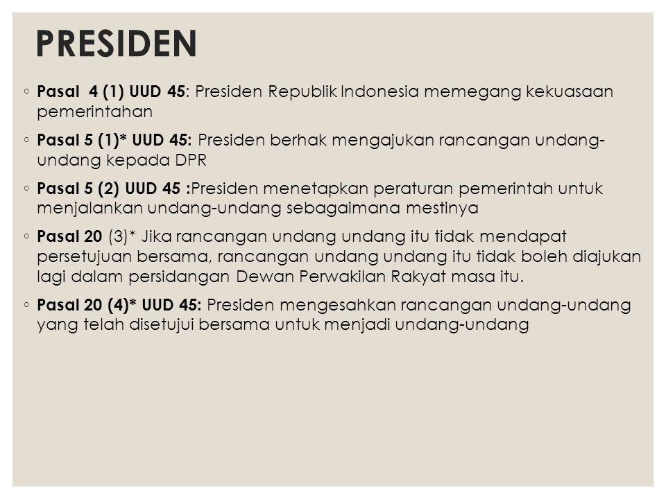 PRESIDEN Pasal 4 (1) UUD 45: Presiden Republik Indonesia memegang kekuasaan pemerintahan.