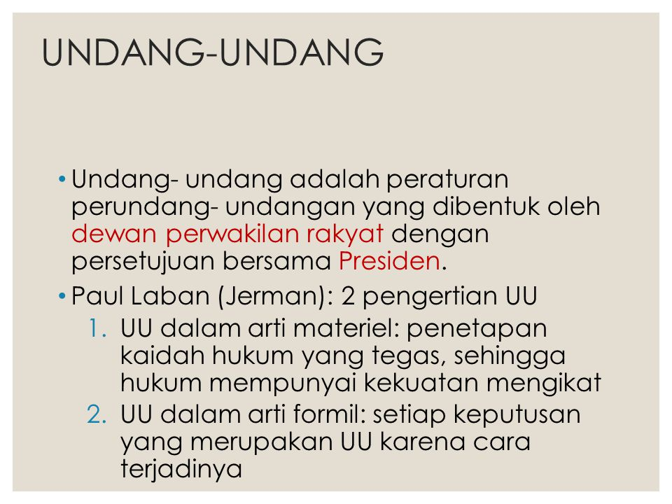 UNDANG-UNDANG Undang- undang adalah peraturan perundang- undangan yang dibentuk oleh dewan perwakilan rakyat dengan persetujuan bersama Presiden.