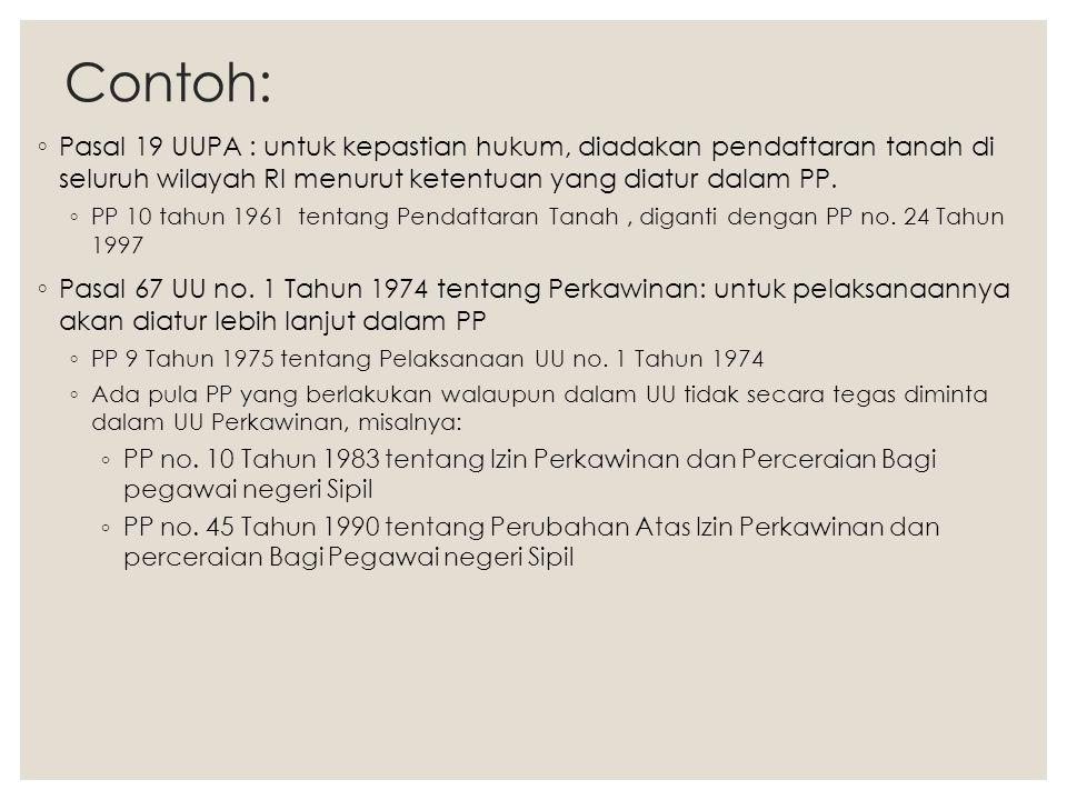 Contoh: Pasal 19 UUPA : untuk kepastian hukum, diadakan pendaftaran tanah di seluruh wilayah RI menurut ketentuan yang diatur dalam PP.