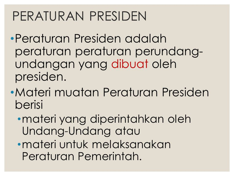 PERATURAN PRESIDEN Peraturan Presiden adalah peraturan peraturan perundang- undangan yang dibuat oleh presiden.