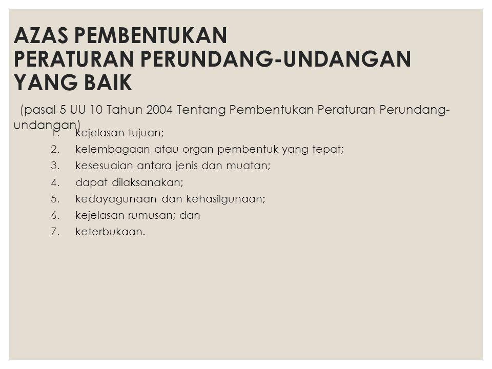 AZAS PEMBENTUKAN PERATURAN PERUNDANG-UNDANGAN YANG BAIK (pasal 5 UU 10 Tahun 2004 Tentang Pembentukan Peraturan Perundang-undangan)