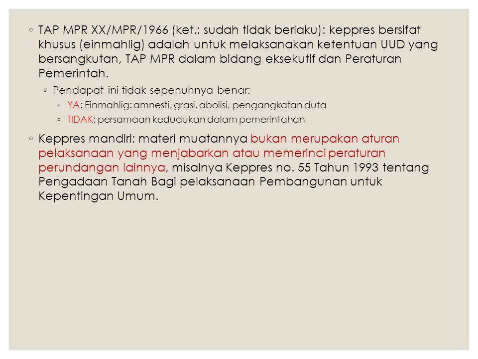 TAP MPR XX/MPR/1966 (ket.: sudah tidak berlaku): keppres bersifat khusus (einmahlig) adalah untuk melaksanakan ketentuan UUD yang bersangkutan, TAP MPR dalam bidang eksekutif dan Peraturan Pemerintah.