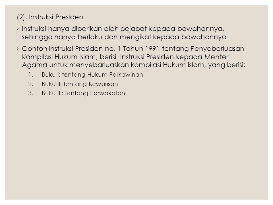 (2). Instruksi Presiden Instruksi hanya diberikan oleh pejabat kepada bawahannya, sehingga hanya berlaku dan mengikat kepada bawahannya.