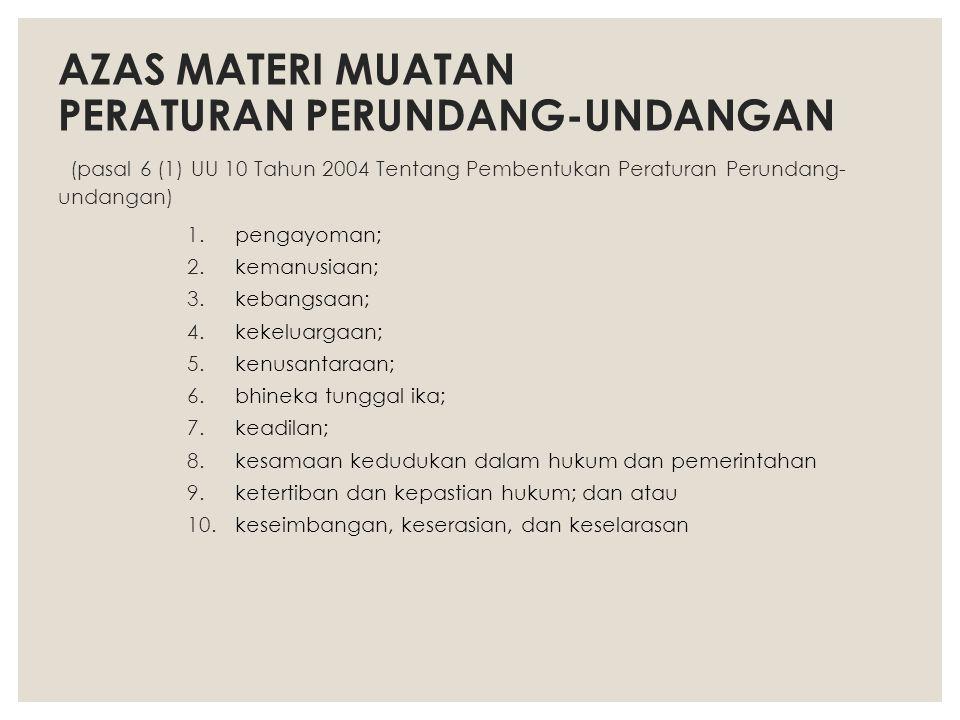 AZAS MATERI MUATAN PERATURAN PERUNDANG-UNDANGAN (pasal 6 (1) UU 10 Tahun 2004 Tentang Pembentukan Peraturan Perundang-undangan)