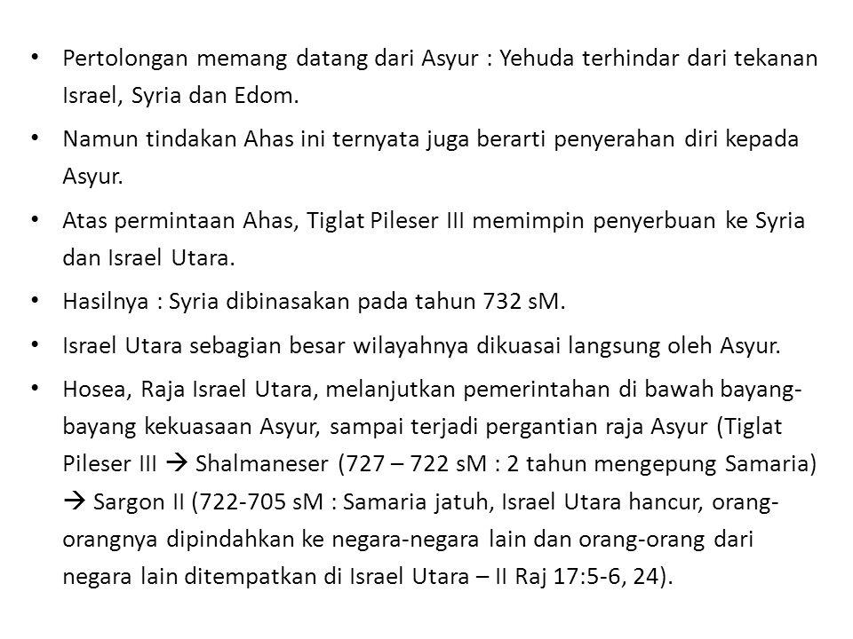 Pertolongan memang datang dari Asyur : Yehuda terhindar dari tekanan Israel, Syria dan Edom.