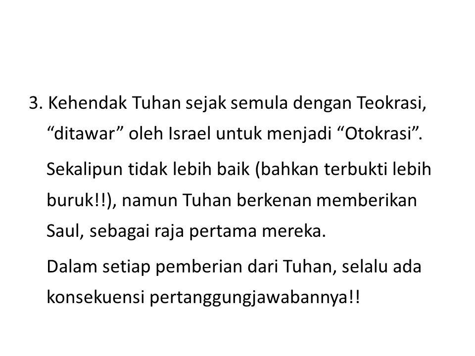 3. Kehendak Tuhan sejak semula dengan Teokrasi, ditawar oleh Israel untuk menjadi Otokrasi .