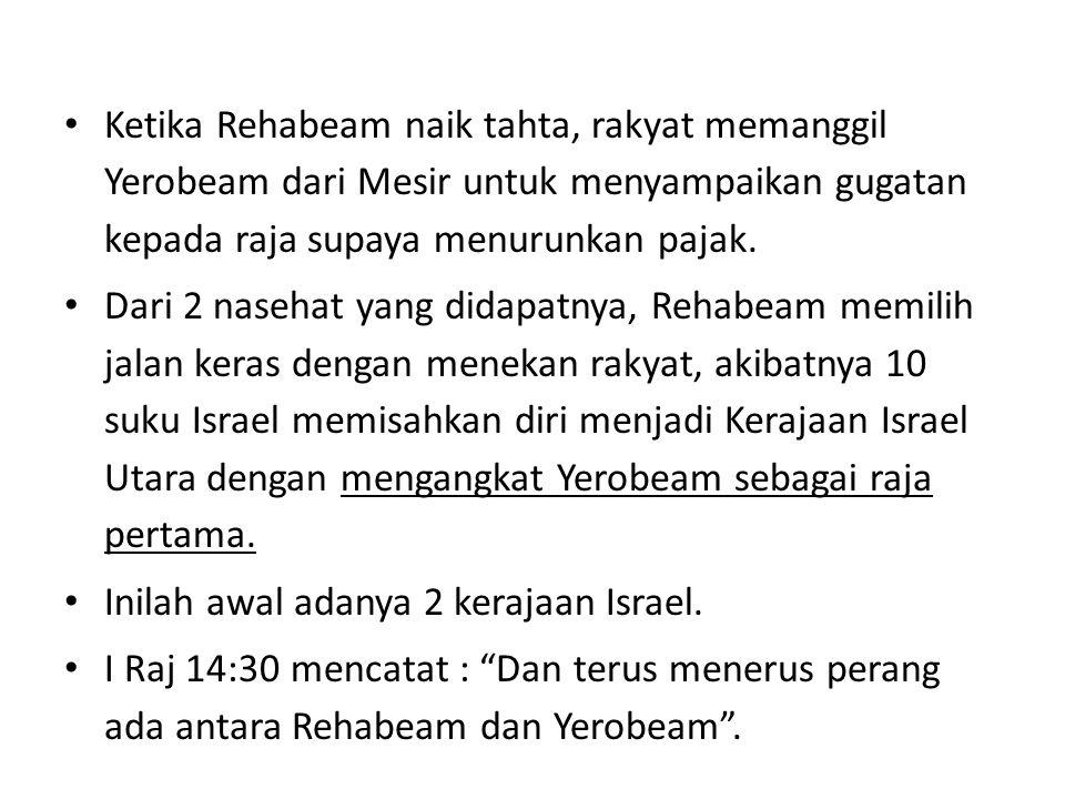Ketika Rehabeam naik tahta, rakyat memanggil Yerobeam dari Mesir untuk menyampaikan gugatan kepada raja supaya menurunkan pajak.
