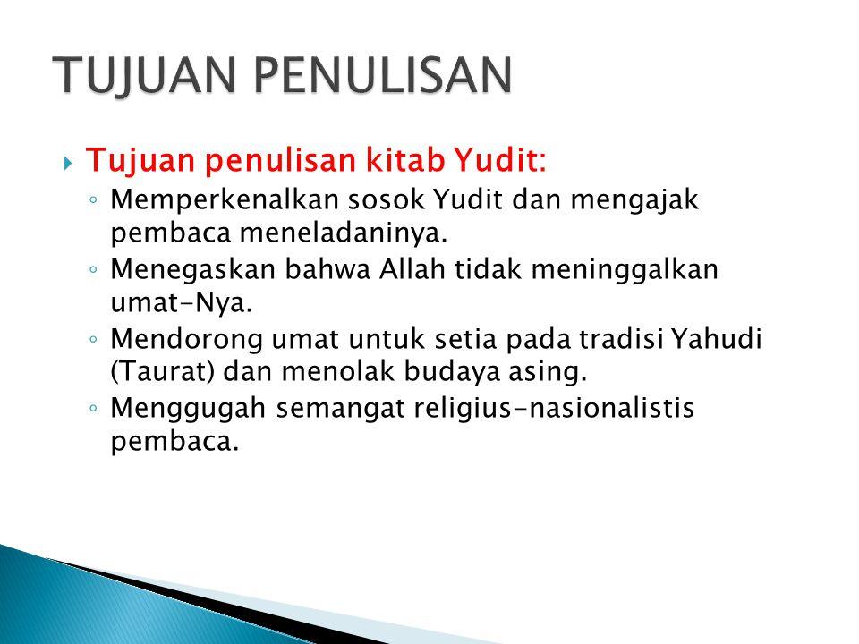 TUJUAN PENULISAN Tujuan penulisan kitab Yudit: