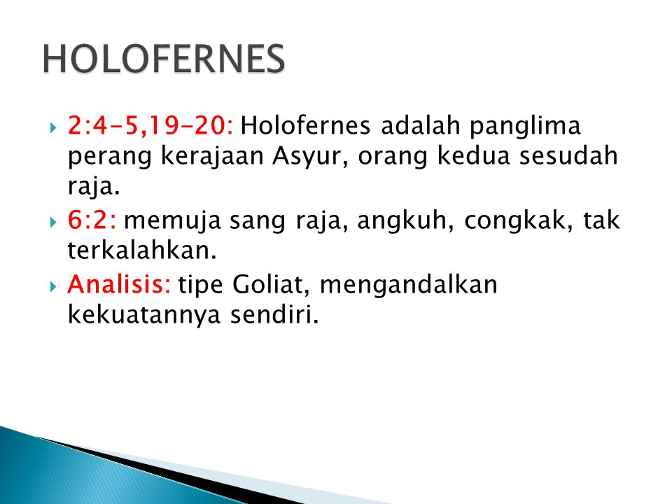 HOLOFERNES 2:4-5,19-20: Holofernes adalah panglima perang kerajaan Asyur, orang kedua sesudah raja.