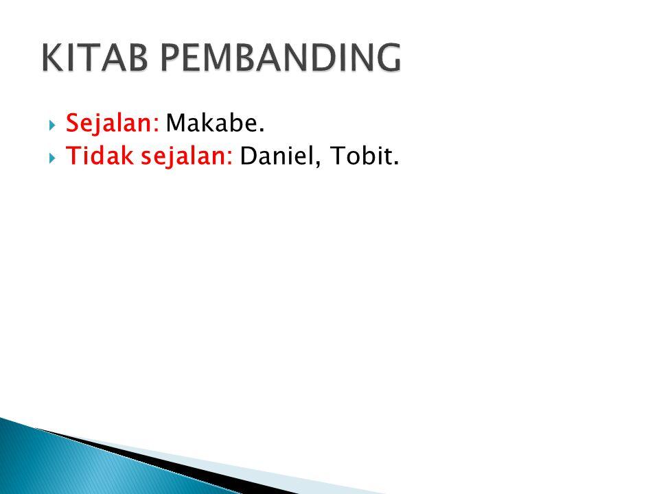 KITAB PEMBANDING Sejalan: Makabe. Tidak sejalan: Daniel, Tobit.