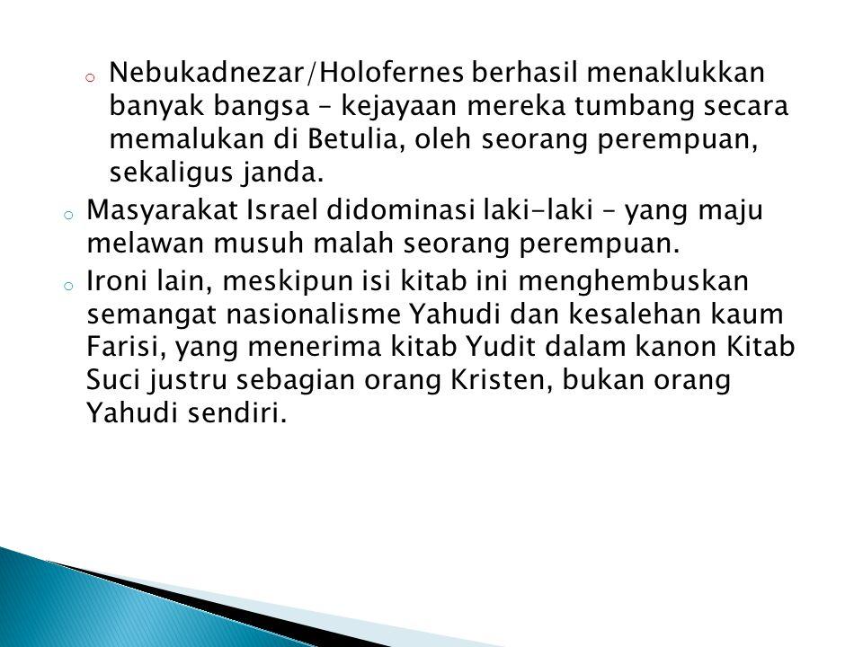 Nebukadnezar/Holofernes berhasil menaklukkan banyak bangsa – kejayaan mereka tumbang secara memalukan di Betulia, oleh seorang perempuan, sekaligus janda.