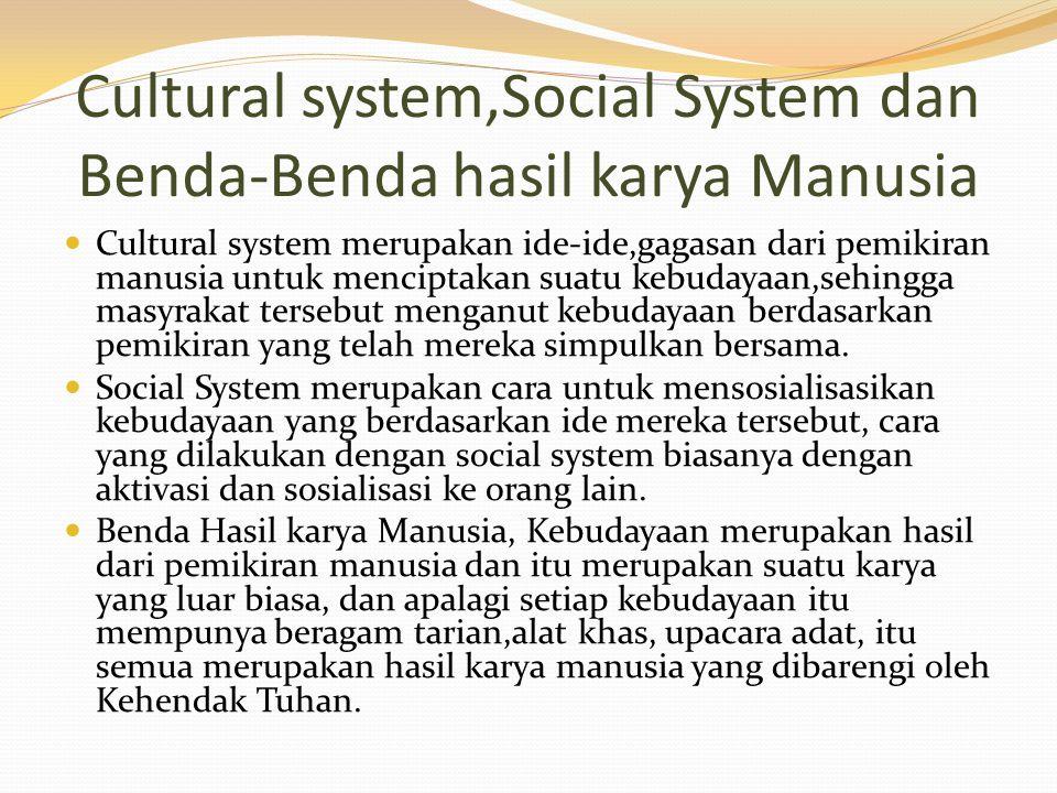 Cultural system,Social System dan Benda-Benda hasil karya Manusia