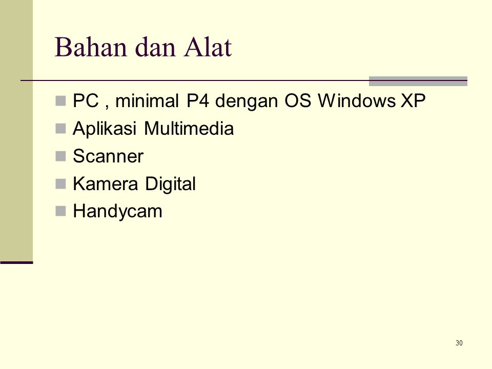 Bahan dan Alat PC , minimal P4 dengan OS Windows XP